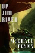 Up Jim River ebook by Michael Flynn