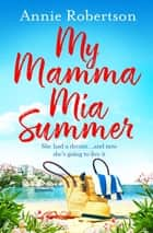 My Mamma Mia Summer - The feel-good beach read of 2019 eBook by Annie Robertson