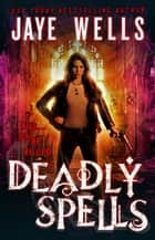 Deadly Spells eBook by Jaye Wells