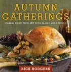 Autumn Gatherings - Casual Food to Enjoy with Family and Friends ebook by Rick Rodgers