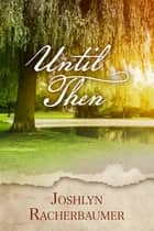 Until Then ebook by Joshlyn Racherbaumer