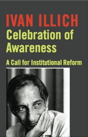 Celebration of Awareness - A Call for Institutional Revolution ebook by Ivan Illich