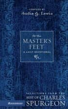 At the Master's Feet - A Daily Devotional ebook by Audie G. Lewis, Zondervan