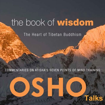 The Book of Wisdom - The Heart of Tibetan Buddhism. Commentaries on Atisha's Seven Points of Mind Training audiobook by OSHO