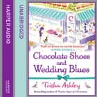 Chocolate Shoes and Wedding Blues audiobook by Trisha Ashley