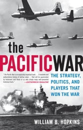 The Pacific War: The Strategy, Politics, and Players that Won the War ebook by William B. Hopkins