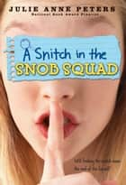 A Snitch in the Snob Squad ebook by Julie Anne Peters