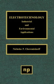 Electrotechnology: Industrial and Environmental Applications ebook by Cheremisinoff, Nicholas P.