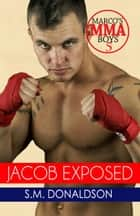 Jacob Exposed - Marco's MMA Boys, #5 ebook by SM Donaldson