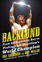 Backlund - From All-American Boy to Professional Wrestling's World Champion ebook by Bob Backlund, Robert H. Miller, Roddy Piper