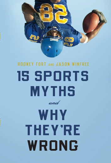 15 Sports Myths and Why They're Wrong ebook by Rodney Fort,Jason Winfree