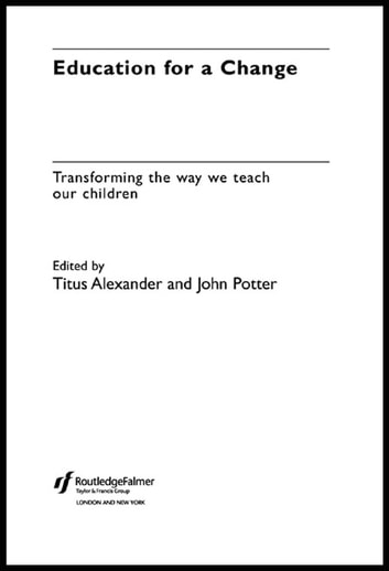 Education for a Change - Transforming the way we teach our children ebook by Titus Alexander,John Potter