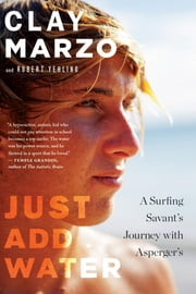 Just Add Water - A Surfing Savant's Journey with Asperger's ebook by Clay Marzo,Robert Yehling
