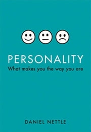 Personality : What Makes You The Way You Are ebook by Daniel Nettle
