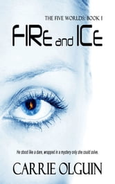 Fire and Ice (The Five Worlds) ebook by Carrie Olguin