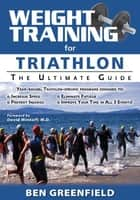 Weight Training for Triathlon: The Ultimate Guide ebook by