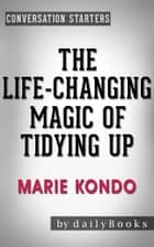 The Life-Changing Magic of Tidying Up: by Marie Kondo | Conversation Starters ebook by dailyBooks