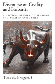 Discourse on Civility and Barbarity ebook by Timothy Fitzgerald