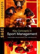 Key Concepts in Sport Management ebook by Professor Trevor Slack, Terri Byers, Milena M. Parent