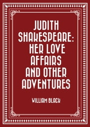 Judith Shakespeare: Her love affairs and other adventures ebook by William Black