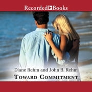 Toward Commitment - A Dialogue About Marriage 有聲書 by Diane Rehm, John Rehm