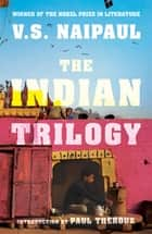 The Indian Trilogy ebook by V. S. Naipaul