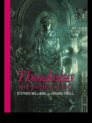 Theodosius - The Empire at Bay ebook by Gerard Friell,Stephen Williams