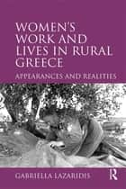 Women's Work and Lives in Rural Greece - Appearances and Realities ebook by Gabriella Lazaridis