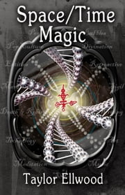 Space/Time Magic ebook by Taylor Ellwood