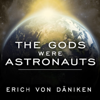 The Gods Were Astronauts - Evidence of the True Identities of the Old 'Gods' audiobook by Erich von Daniken