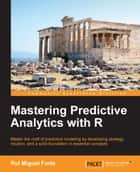 Mastering Predictive Analytics with R ebook by Rui Miguel Forte