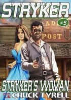 Stryker 5: Stryker's Woman ebook by Chuck Tyrell
