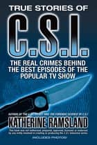 True Stories of CSI - The Real Crimes Behind the Best Episodes of the Popular TV Show ebook by Katherine Ramsland