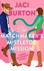 The Matchmaker's Mistletoe Mission ebook by Jaci Burton