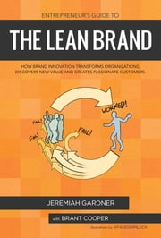 Entrepreneur's Guide To The Lean Brand: How Brand Innovation Builds Passion, Transforms Organizations and Creates Value ebook by Gardner Jeremiah,Cooper Brant,FAKEGRIMLOCK