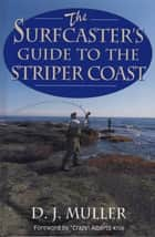 The Surfcaster's Guide to the Striper Coast ebook by D. J. Muller