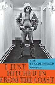 I Just Hitched in from the Coast - The Ed McClanahan Reader ebook by Ed McClanahan