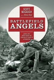 Battlefield Angels - Saving Lives Under Enemy Fire From Valley Forge to Afghanistan ebook by Scott McGaugh