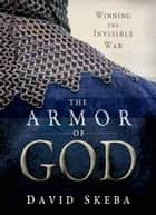The Armor of God: Winning the Invisible War ebook by David Skeba
