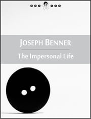 The Impersonal Life: The Book of Life, God, Consciousness, Intelligence, Will, Thinking and Creating (New Thought Edition - Secret Library) ebook by Joseph Benner