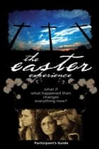 Easter Experience Participant's Guide ebook by City on a Hill