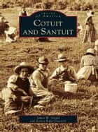 Cotuit and Santuit ebook by James W. Gould,Jessica Rapp Grassetti