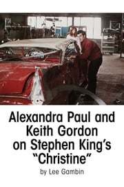 Alexandra Paul and Keith Gordon on Stephen King's Christine ebook by Lee Gambin