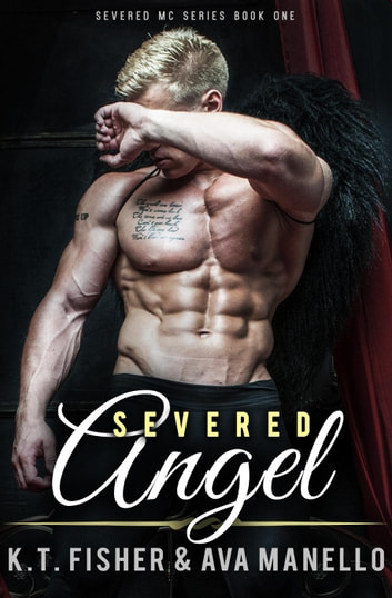 Severed Angel - Severed MC, #1 ebook by K.T. Fisher,Ava Manello