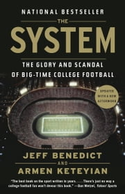 The System - The Glory and Scandal of Big-Time College Football ebook by Jeff Benedict,Armen Keteyian