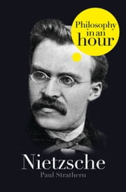 Nietzsche: Philosophy in an Hour ebook by Paul Strathern