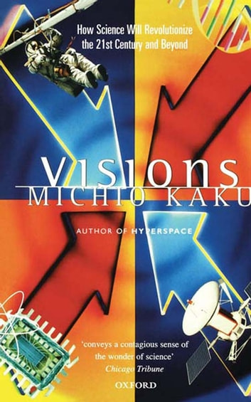 Visions:How Science Will Revolutionize the 21st Century - How Science Will Revolutionize the 21st Century ebook by Michio Kaku