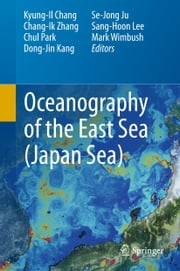Oceanography of the East Sea (Japan Sea) ebook by Kyung-Il Chang,Chang-Ik Zhang,Chul Park,Dong-Jin Kang,Se-Jong Ju,Sang-Hoon Lee,Mark Wimbush