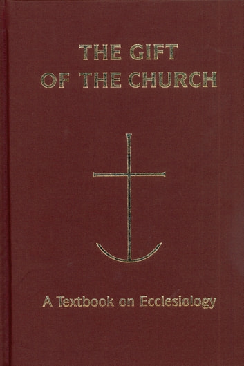 The Gift of the Church - A Textbook on Ecclesiology ebook by