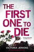 The First One to Die - An unputdownable crime thriller eBook by Victoria Jenkins